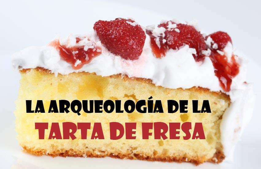https://lurearqueologia.es/lu2021/wp-content/uploads/2014/11/arqueologia-tarta-de-fresa-1.jpg